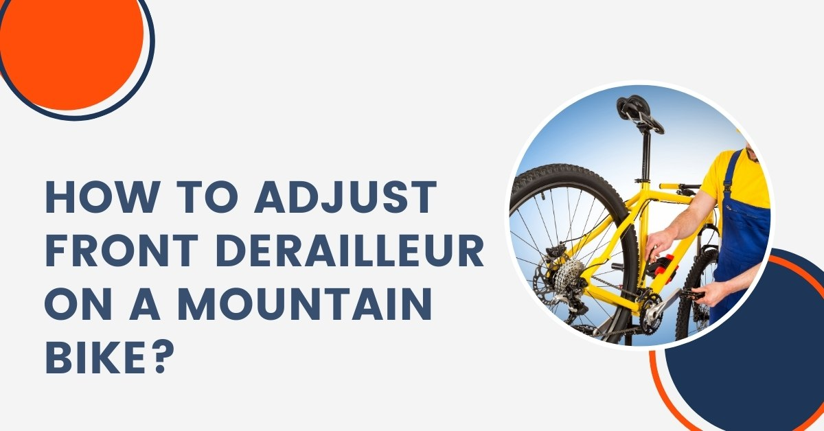 How to Adjust Front Derailleur on a Mountain Bike